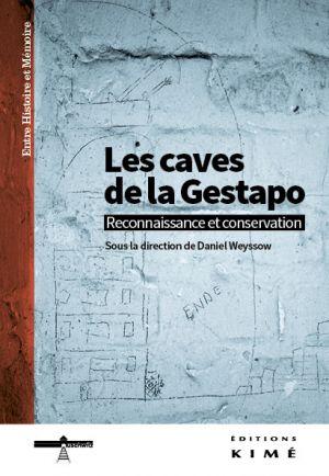Daniel Weyssow (dir.), Les caves de la Gestapo. Reconnaissance et conservation, Paris, Kimé (Entre histoire et mémoire ; n° 6), 2013, 213 p.